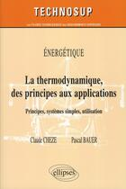 Couverture du livre « Énergétique ; thermodynamique des principes aux applications ; principes, systemes simples, utilisation » de Claude Cheze et Pascal Bauer aux éditions Ellipses Marketing