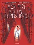 Couverture du livre « Mon père est un super-héros » de Arnaud Cathrine et Charles Berberian aux éditions La Martiniere Jeunesse