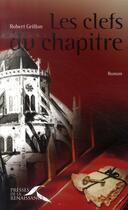 Couverture du livre « Les clés du chapitre » de Robert Griffon aux éditions Presses De La Renaissance