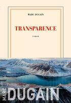 Couverture du livre « Transparence » de Marc Dugain aux éditions Gallimard