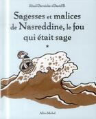 Couverture du livre « Sagesses et malices de Nasreddine ; le fou qui était sage » de David B. et Jihad Darwiche aux éditions Albin Michel