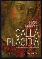 Couverture du livre « Galla Placidia ; impératrice romaine, reine des goths » de Henri Gourdin aux éditions L'oeuvre