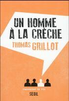 Couverture du livre « Un homme à la crèche » de Thomas Grillot aux éditions Raconter La Vie