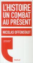 Couverture du livre « L'histoire, un combat au présent » de Nicolas Offenstadt aux éditions Textuel
