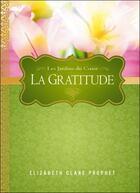 Couverture du livre « La gratitude ; les jardins du coeur » de Elizabeth Clare Prophet aux éditions Octave