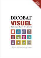 Couverture du livre « Dicobat visuel ; dictionnaire illustré du bâtiment (2e édition) » de Jean De Vigan et Aymeric De Vigan aux éditions Arcature