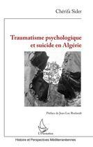 Couverture du livre « Traumatisme psychologique et suicide en Algérie » de Cherifa Sider aux éditions L'harmattan