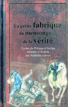 Couverture du livre « La petite fabrique du mensonge et de la vérité » de Adelaide Lebrun et Philippe D' Alcripe aux éditions Alzabane