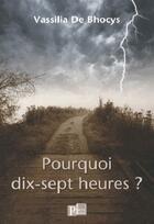 Couverture du livre « Pourquoi dix-sept heures ? » de Vassilia De Bhocys aux éditions Parole Ouverte