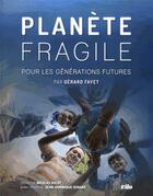 Couverture du livre « Planète fragile pour les générations futures » de Gerard Fayet aux éditions Vilo