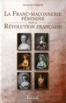 Couverture du livre « La franc-maçonnerie féminine dans la Révolution française » de Jacques Rolland aux éditions Trajectoire