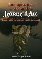 Couverture du livre « Jour apres jour la chevauche de jeanne d'arc sur les bords de loire » de Andre-Roger Voisin aux éditions Communication Presse Edition
