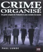 Couverture du livre « Crime Organise ; Un Guide Complet De L'Industrie La Plus Rentable Du Monde » de Paul Lunde aux éditions Semic