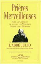 Couverture du livre « Prières merveilleuses ; pour la guérison de toutes les maladies physiques et morales » de Abbe Julio aux éditions Bussiere
