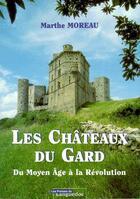 Couverture du livre « Les châteaux du Gard ; du moyen âge à la révolution » de Marthe Moreau aux éditions Nouvelles Presses Du Languedoc