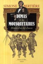 Couverture du livre « Alexandre Dumas et les mousquetaires ; histoire d'un chef-d'oeuvre » de Simone Bertiere aux éditions Fallois