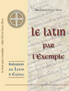 Couverture du livre « Le Latin Par L'Exemple » de L'Abbe Olivier Gunst aux éditions Traditions Monastiques