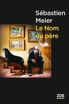 Couverture du livre « Le nom du père » de Sebastien Meier aux éditions Zoe