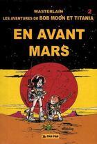 Couverture du livre « Les aventures de Bob Moon et Titania t.2 ; en avant Mars » de Marc Wasterlain aux éditions Pan Pan
