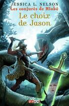 Couverture du livre « Les conjurés de Niobé t.2 ; le choix de Jason » de Jessica L. Nelson aux éditions J'ai Lu