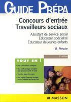 Couverture du livre « Concours d'entrée travailleurs sociaux ; assistant de service social, éducateur spécialisé, éducateur de jeunes enfants » de Olivier Perche aux éditions Elsevier-masson