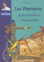 Couverture du livre « Les Pharaons ; Explorateurs Et Conquerants » de Dominique Spiess aux éditions De Conti