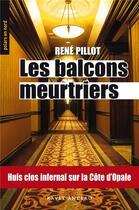 Couverture du livre « Les balcons meurtriers » de Rene Pillot aux éditions Ravet-anceau