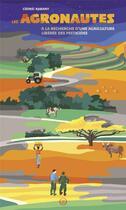 Couverture du livre « Les agronautes ; à la recherche d'une agriculture liberée des pesticides » de Cedric Rabany aux éditions Nouriturfu
