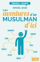 Couverture du livre « Les aventures d'un musulman d'ici » de Ismael Saidi aux éditions La Boite A Pandore