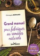 Couverture du livre « Grand manuel pour fabriquer ses remèdes naturels » de Christophe Bernard aux éditions Jouvence