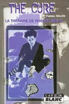Couverture du livre « The Cure ; la thérapie de Robert Smith » de Fabien Ralon aux éditions Camion Blanc