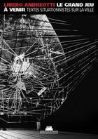 Couverture du livre « Grand jeu à venir, textes situationniste » de Libero Andreotti aux éditions La Villette