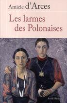 Couverture du livre « Les larmes des polonaises » de Amicie D' Arces aux éditions Feuille Bleue