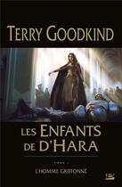 Couverture du livre « Les enfants de D'Hara t.1 ; l'homme griffonne » de Terry Goodkind aux éditions Bragelonne