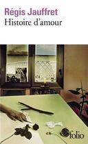 Couverture du livre « Histoire d'amour » de Regis Jauffret aux éditions Gallimard