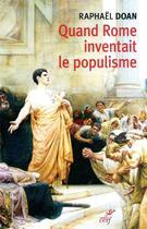 Couverture du livre « Quand Rome inventait le populisme » de Raphael Doan aux éditions Cerf