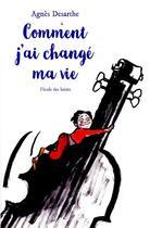 Couverture du livre « Comment j'ai changé ma vie » de Agnes Desarthe et Anais Vaugelade aux éditions Ecole Des Loisirs