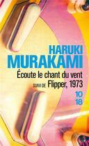 Couverture du livre « Écoute le chant du vent ; Flipper, 1973 » de Haruki Murakami aux éditions 10/18