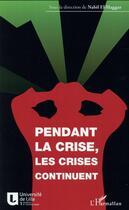 Couverture du livre « Pendant la crise, les crises continuent » de Collectif et Nabil El-Haggar aux éditions L'harmattan