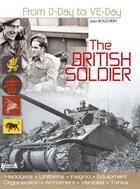 Couverture du livre « The british soldier 1944-1945 (gb) » de Jean Bouchery aux éditions Histoire Et Collections