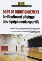 Couverture du livre « Coût de fonctionnement, tarification et pilotage des équipements sportifs » de Jerome Dupuis et Patrick Bayeux aux éditions Territorial