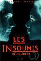 Couverture du livre « Les insoumis t.3 ; dénouement » de Alexandra Bracken aux éditions La Martiniere Jeunesse