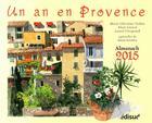 Couverture du livre « Un an en Provence ; almanach 2015 » de Lionel Clergeaud et Alain Gerard et Marie-Christine Trebot aux éditions Edisud