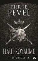 Couverture du livre « Haut-Royaume T.1 ; le chevalier » de Pierre Pevel aux éditions Bragelonne