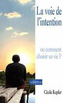 Couverture du livre « La voie de l'intention ; ou comment choisir sa vie ? » de Cecile Kapfer aux éditions Dervy