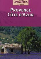 Couverture du livre « Cap Sur ; Provence ; Côte D'Azur (2e Edition) » de Claude Herve-Bazin aux éditions Jpm
