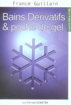 Couverture du livre « Bains dérivatifs et poche de gel » de France Guillain aux éditions Demeter