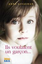 Couverture du livre « Ils voulaient un garçon... » de Anne Givaudan aux éditions Sois