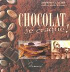 Couverture du livre « Chocolat, Je Craque ! » de Stephane Glacier aux éditions Dormonval