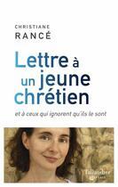 Couverture du livre « Lettre à un jeune chrétien et à ceux qui ignorent qu'ils le sont » de Christiane Rance aux éditions Tallandier